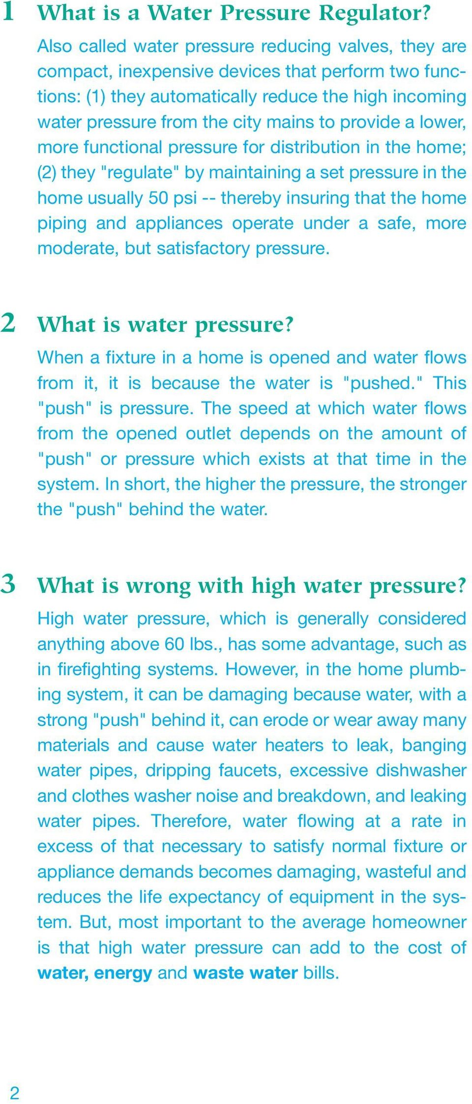 "provide a lower, more functional pressure for distribution in the home; (2) they ""regulate"" by maintaining a set pressure in the home usually 50 psi -- thereby insuring that the home piping and"