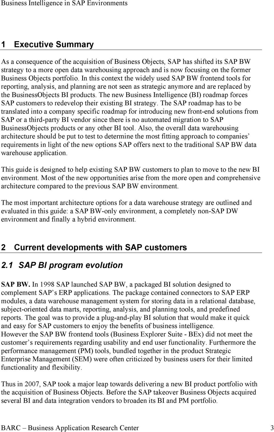 The new Business Intelligence (BI) roadmap forces SAP customers to redevelop their existing BI strategy.