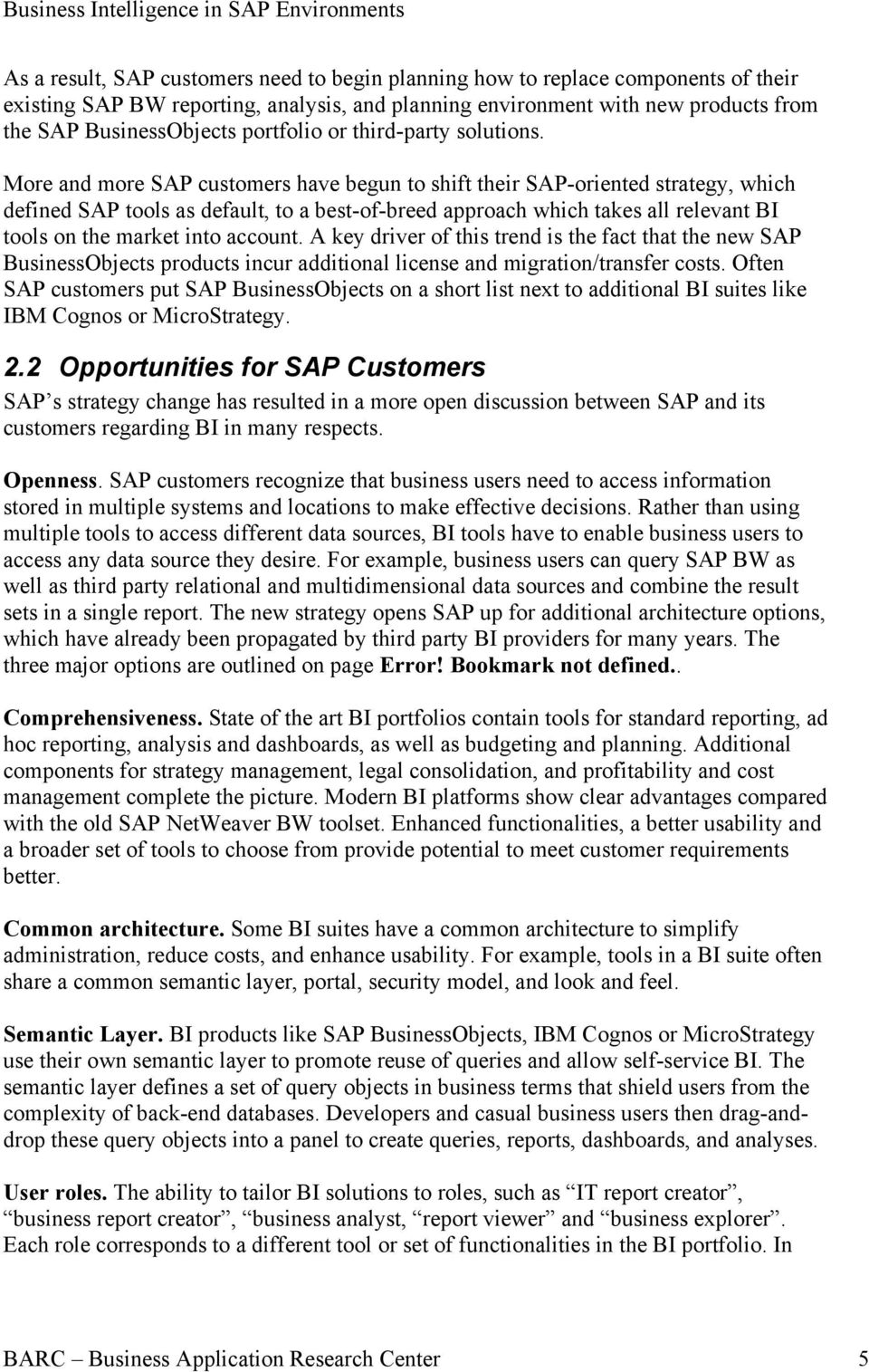 More and more SAP customers have begun to shift their SAP-oriented strategy, which defined SAP tools as default, to a best-of-breed approach which takes all relevant BI tools on the market into