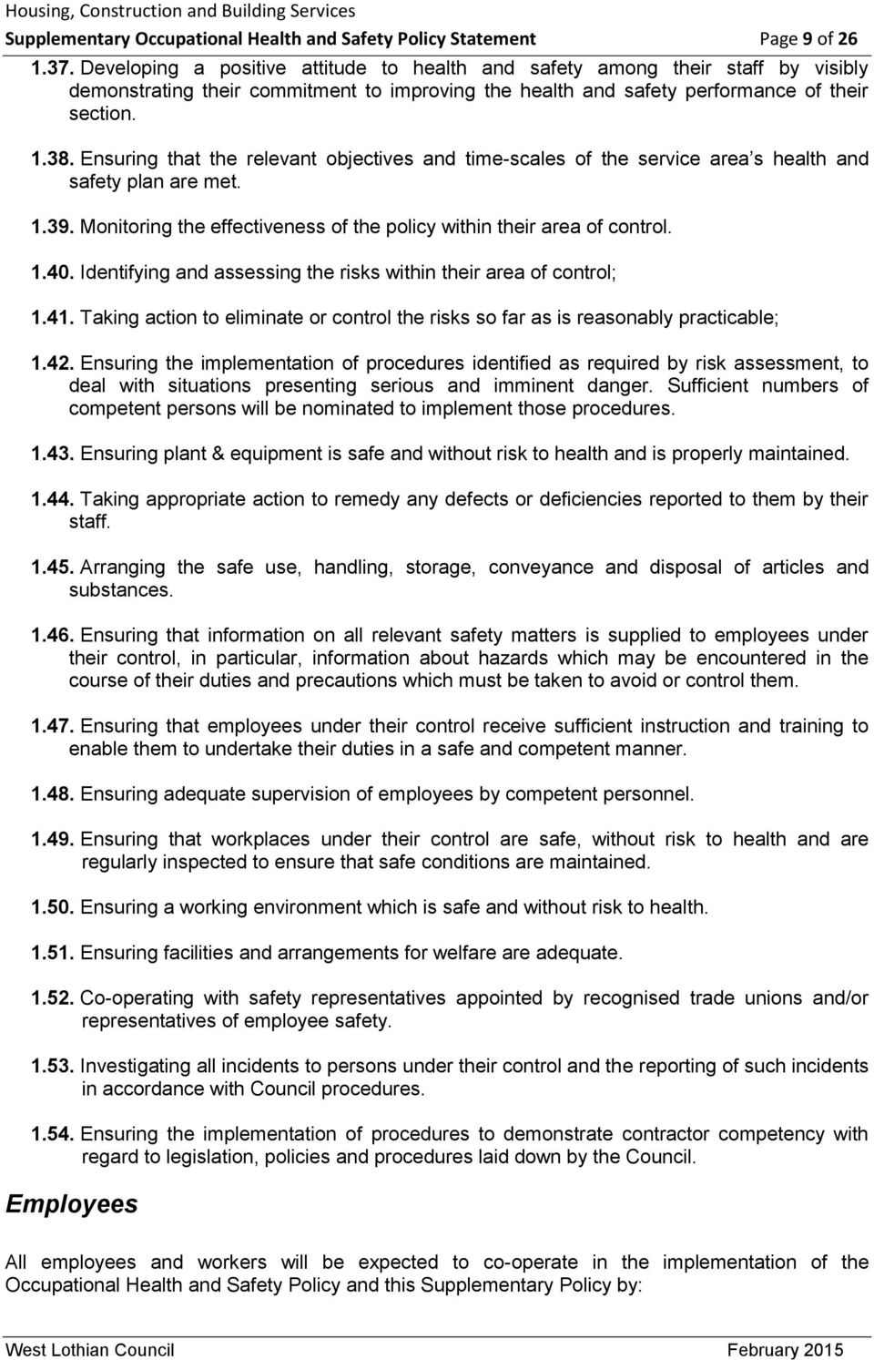 Ensuring that the relevant objectives and time-scales of the service area s health and safety plan are met. 1.39. Monitoring the effectiveness of the policy within their area of control. 1.40.