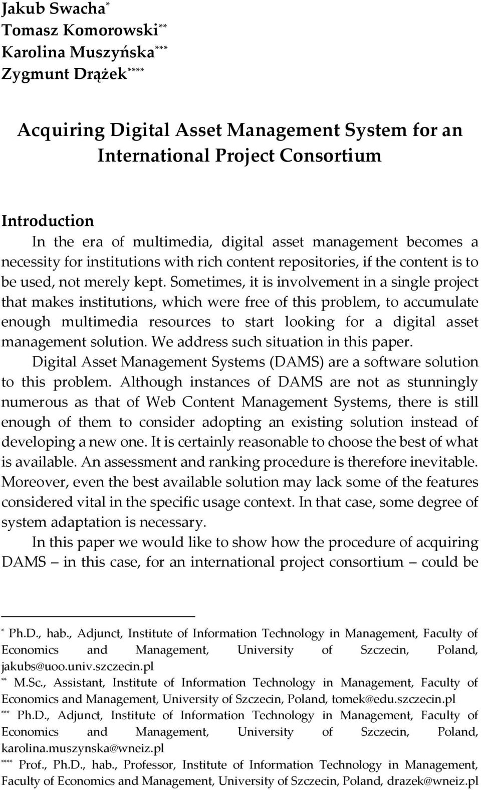 Sometimes, it is involvement in a single project that makes institutions, which were free of this problem, to accumulate enough multimedia resources to start looking for a digital asset management