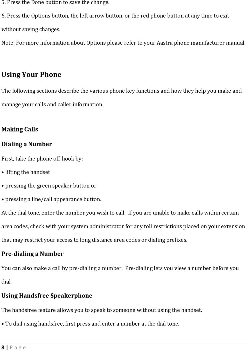 Using Your Phone The following sections describe the various phone key functions and how they help you make and manage your calls and caller information.