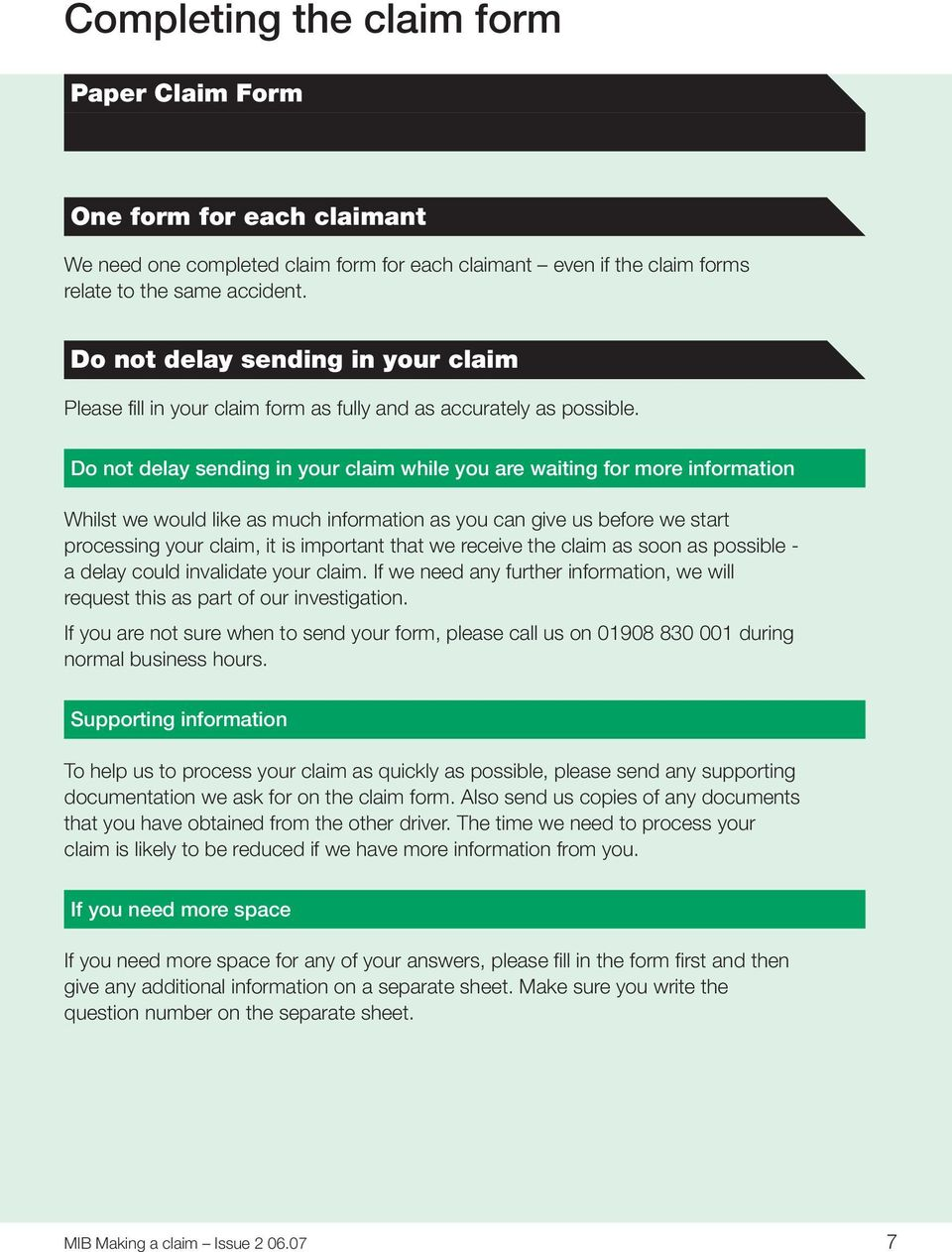 Do not delay sending in your claim while you are waiting for more information Whilst we would like as much information as you can give us before we start processing your claim, it is important that