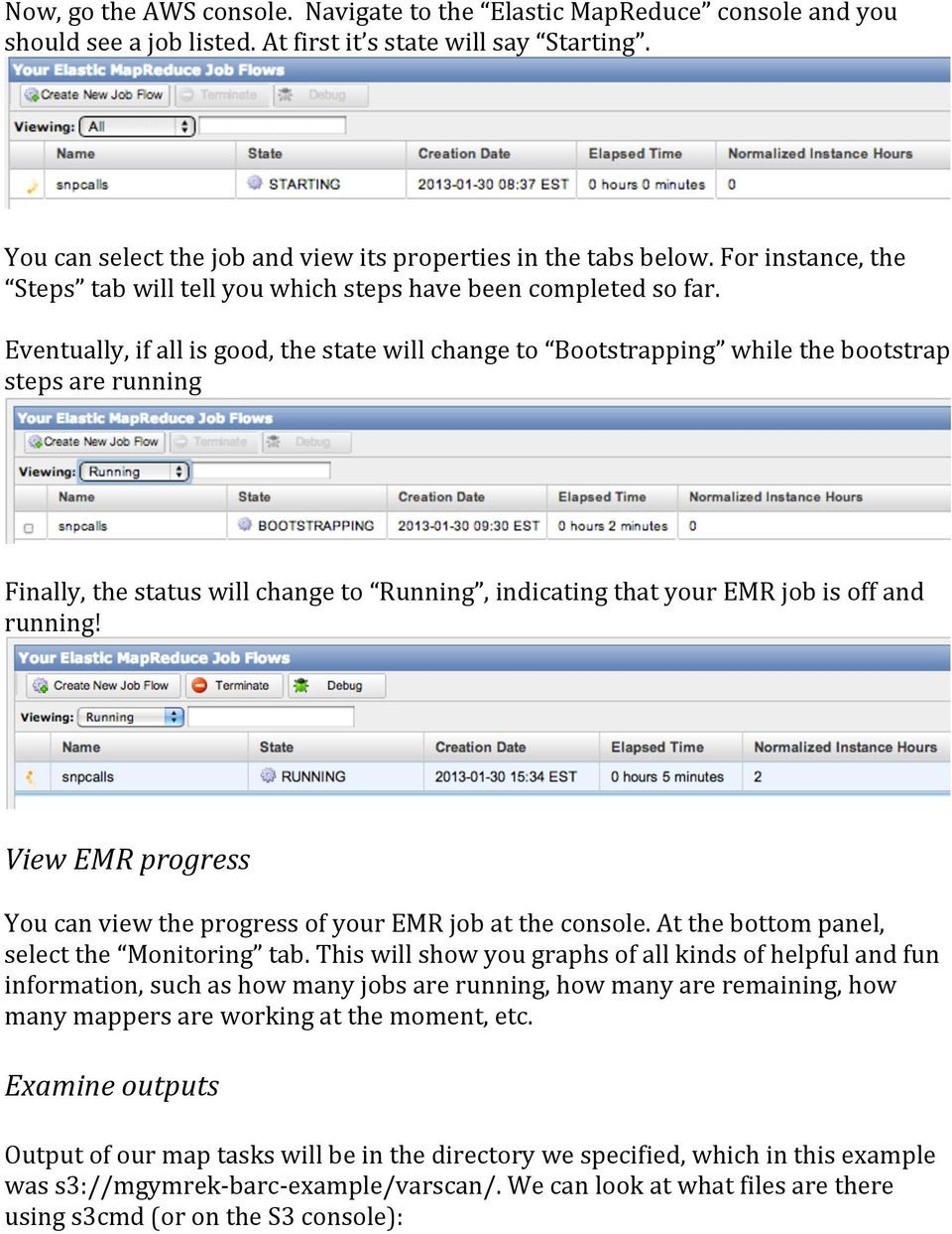Eventually, if all is good, the state will change to Bootstrapping while the bootstrap steps are running Finally, the status will change to Running, indicating that your EMR job is off and running!
