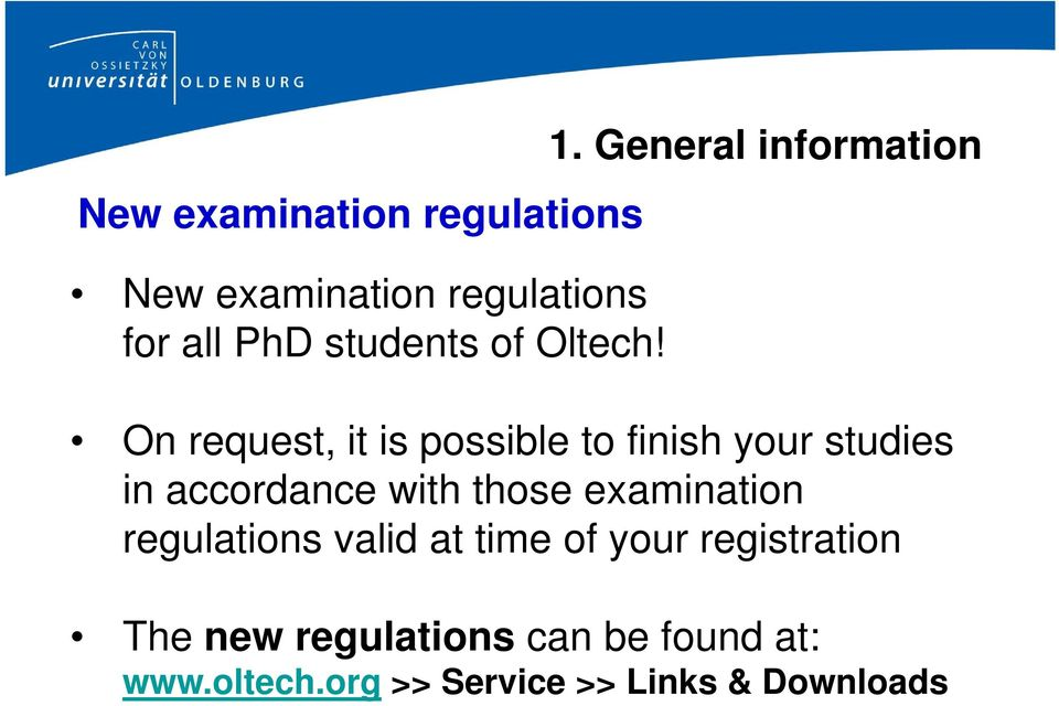 General information On request, it is possible to finish your studies in