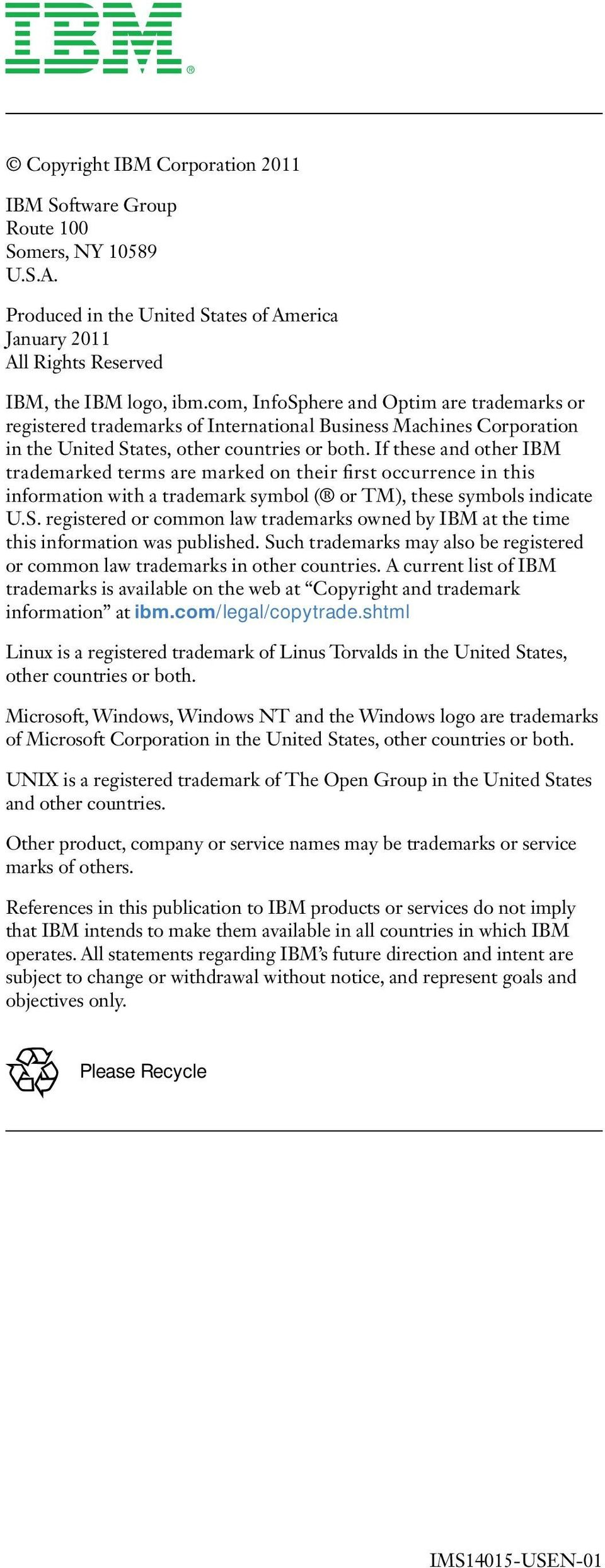 If these and other IBM trademarked terms are marked on their first occurrence in this information with a trademark symbol ( or TM), these symbols indicate U.S.
