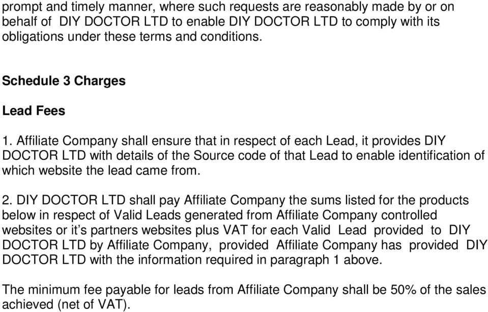 Affiliate Company shall ensure that in respect of each Lead, it provides DIY DOCTOR LTD with details of the Source code of that Lead to enable identification of which website the lead came from. 2.