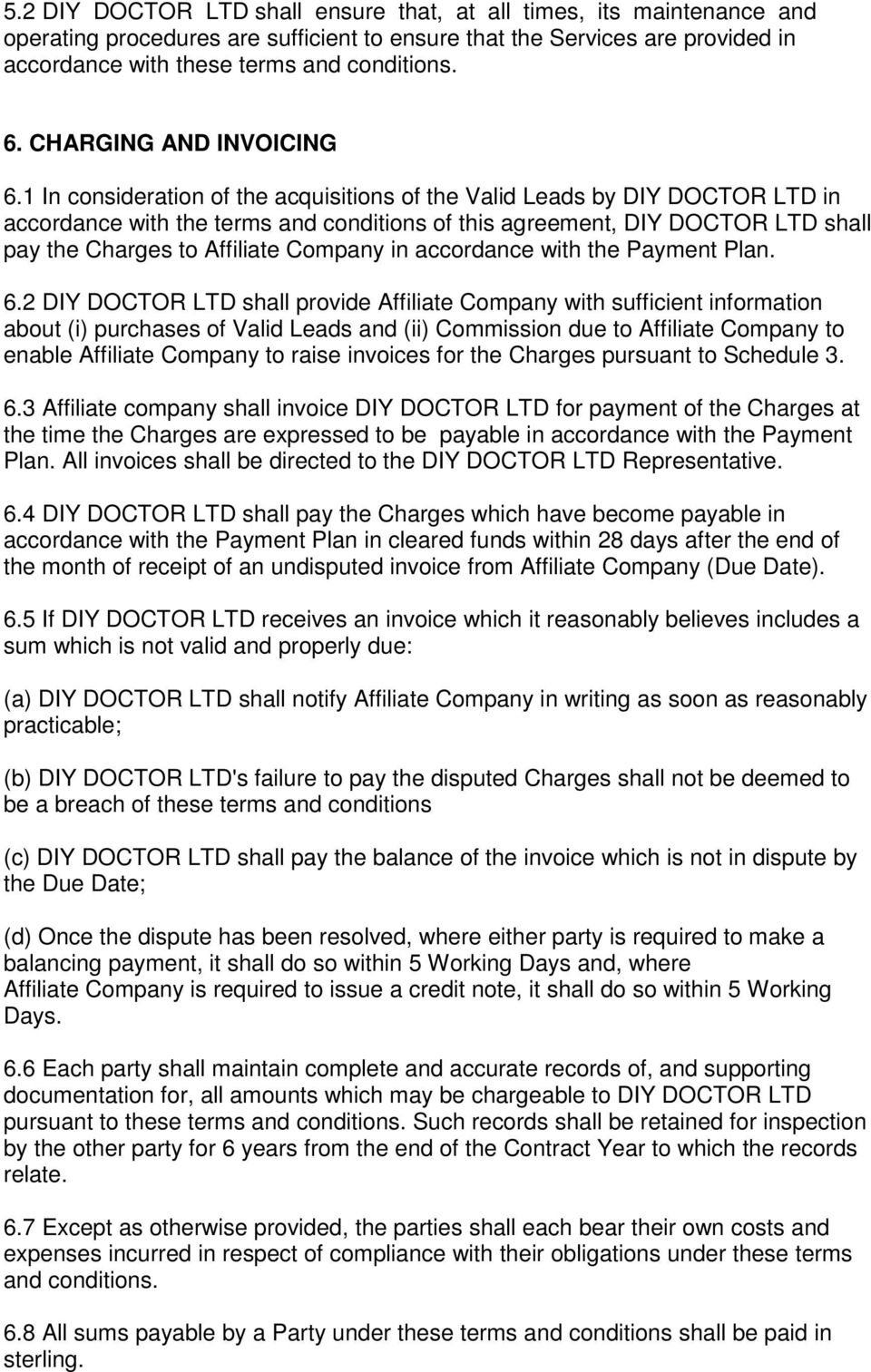 1 In consideration of the acquisitions of the Valid Leads by DIY DOCTOR LTD in accordance with the terms and conditions of this agreement, DIY DOCTOR LTD shall pay the Charges to Affiliate Company in