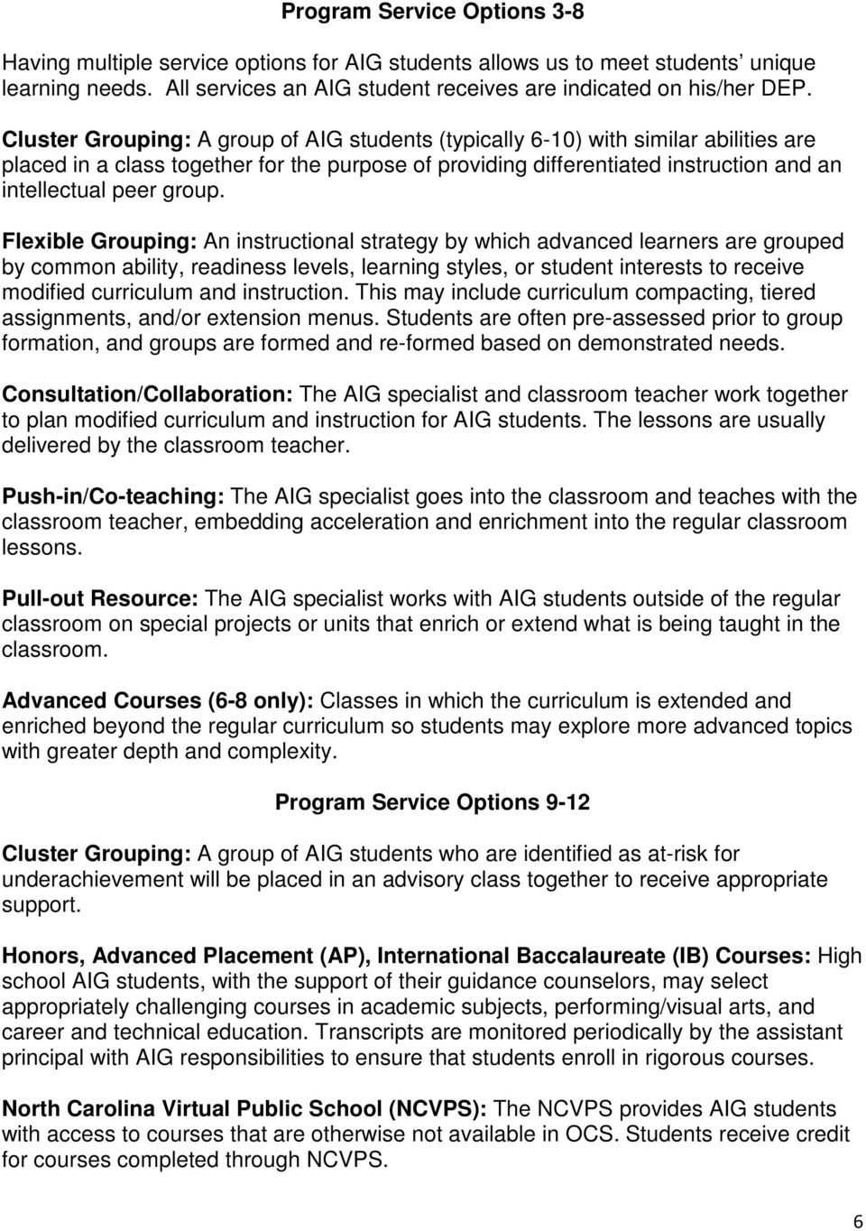Flexible Grouping: An instructional strategy by which advanced learners are grouped by common ability, readiness levels, learning styles, or student interests to receive modified curriculum and