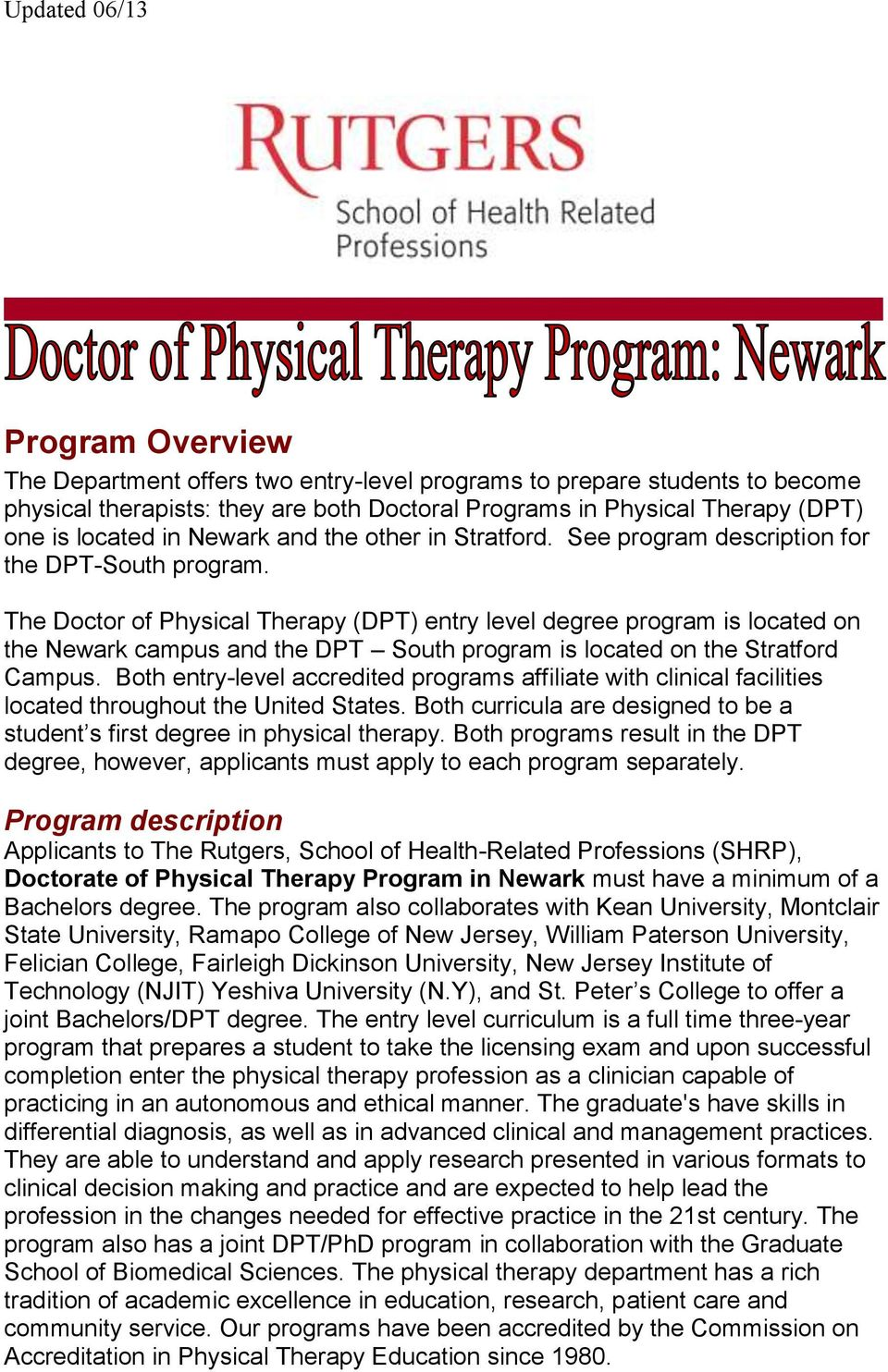 The Doctor of Physical Therapy (DPT) entry level degree program is located on the Newark campus and the DPT South program is located on the Stratford Campus.
