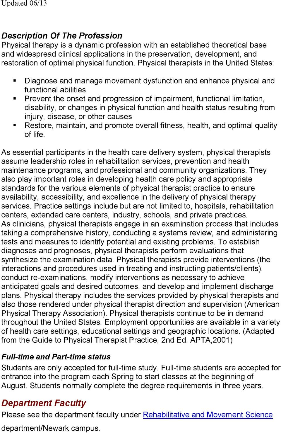Physical therapists in the United States: Diagnose and manage movement dysfunction and enhance physical and functional abilities Prevent the onset and progression of impairment, functional
