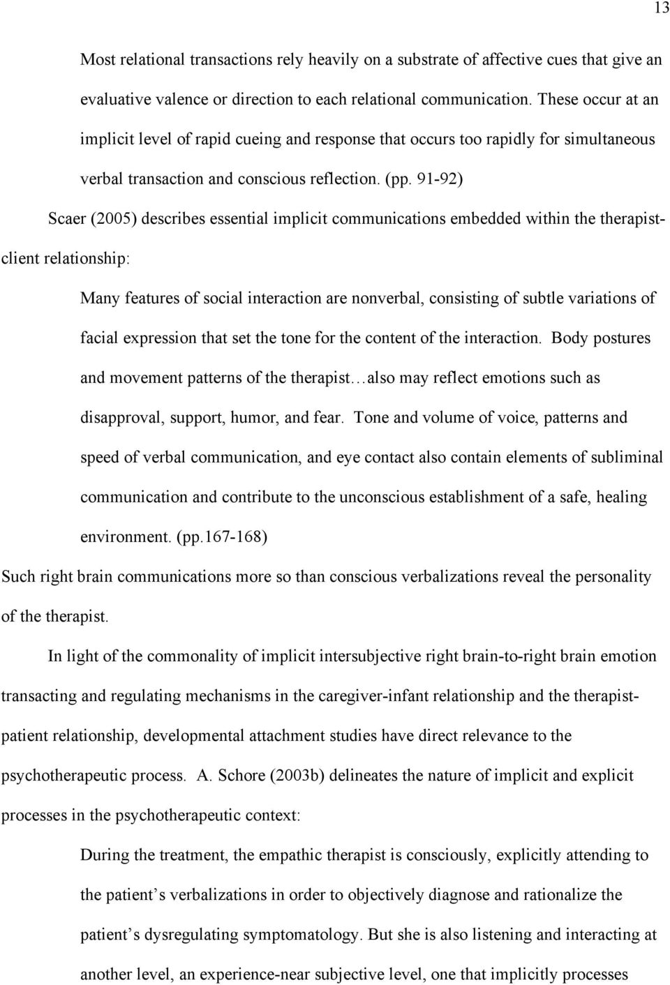 91-92) Scaer (2005) describes essential implicit communications embedded within the therapistclient relationship: Many features of social interaction are nonverbal, consisting of subtle variations of