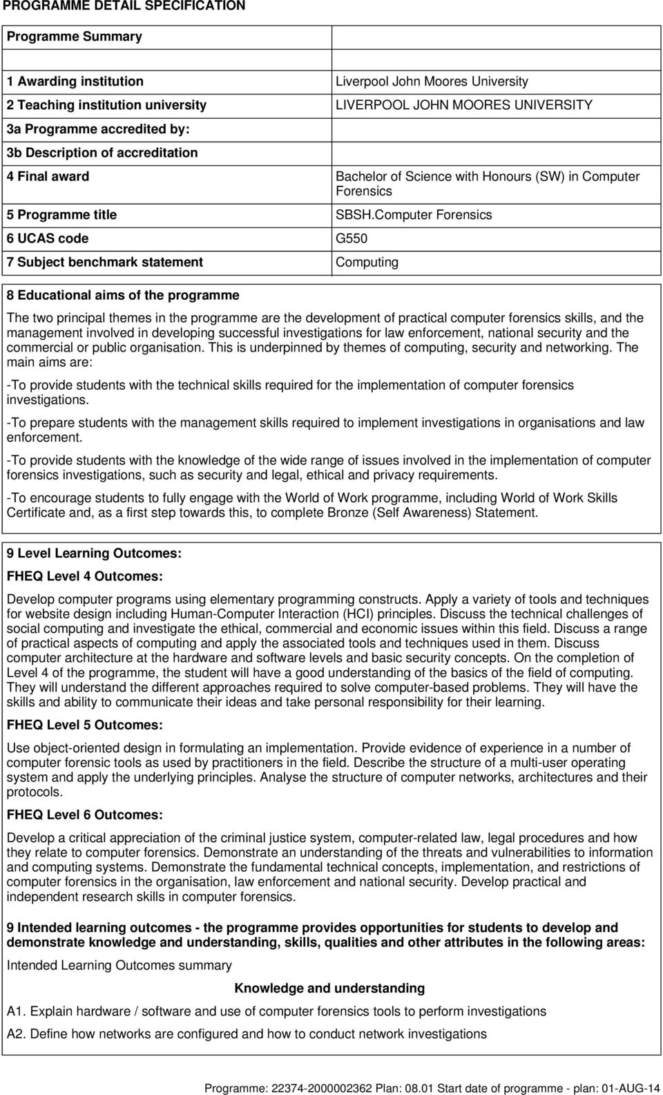 Computer Forensics 6 UCAS code G550 7 Subject benchmark statement Computing 8 Educational aims of the programme The two principal themes in the programme are the development of practical computer