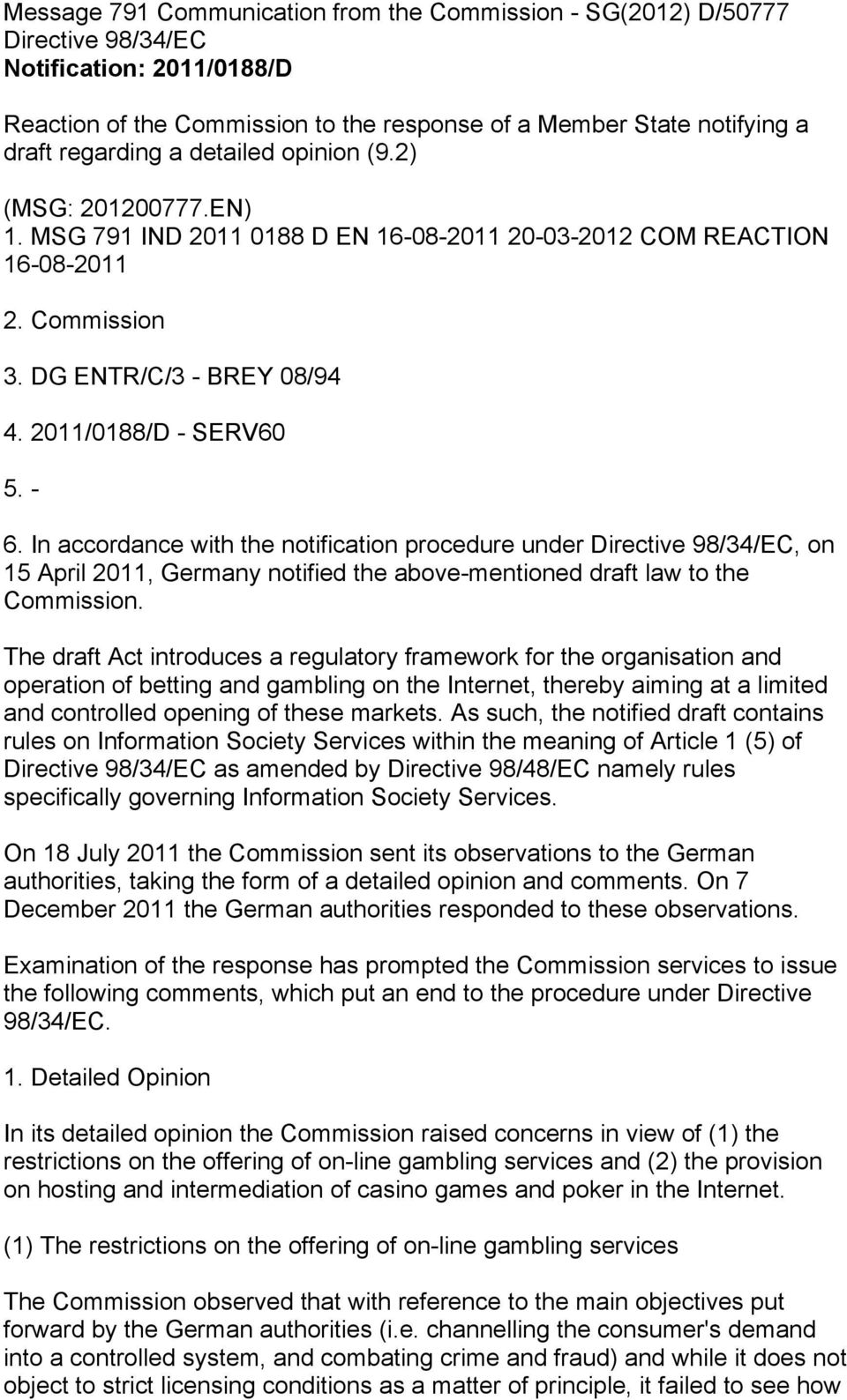In accordance with the notification procedure under Directive 98/34/EC, on 15 April 2011, Germany notified the above-mentioned draft law to the Commission.