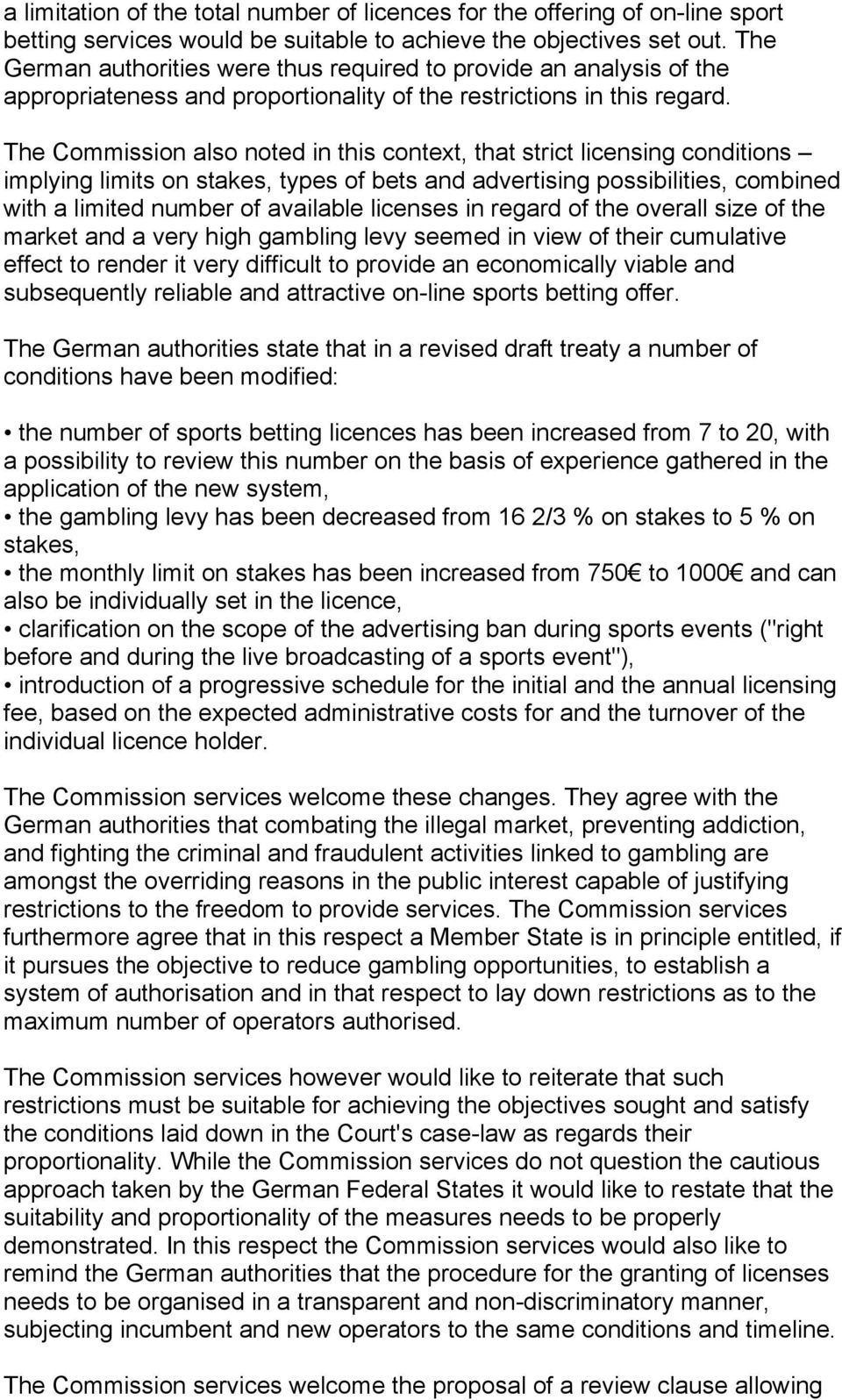 The Commission also noted in this context, that strict licensing conditions implying limits on stakes, types of bets and advertising possibilities, combined with a limited number of available