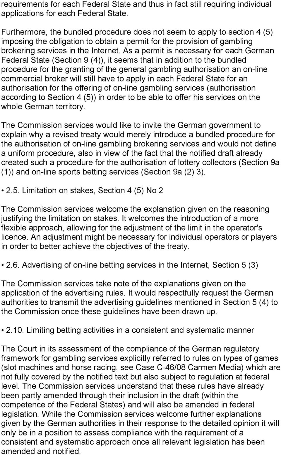 As a permit is necessary for each German Federal State (Section 9 (4)), it seems that in addition to the bundled procedure for the granting of the general gambling authorisation an on-line commercial