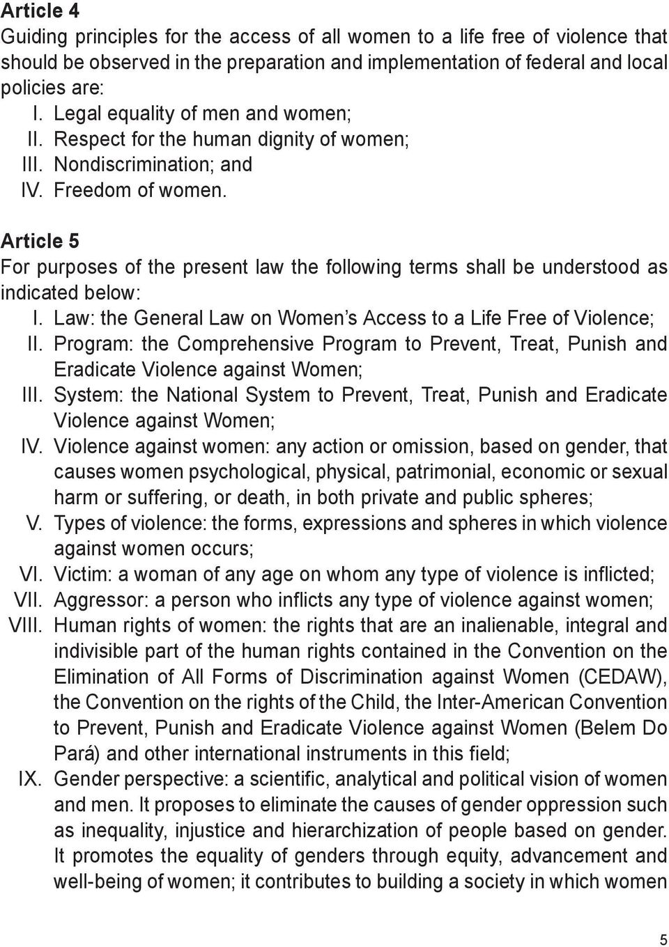 Article 5 For purposes of the present law the following terms shall be understood as indicated below: I. Law: the General Law on Women s Access to a Life Free of Violence; II.