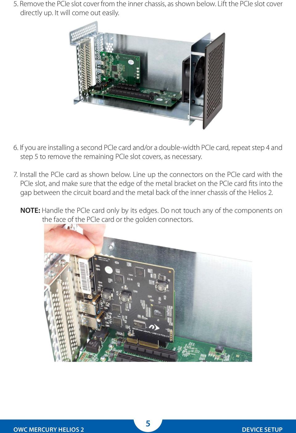 Install the PCIe card as shown below.