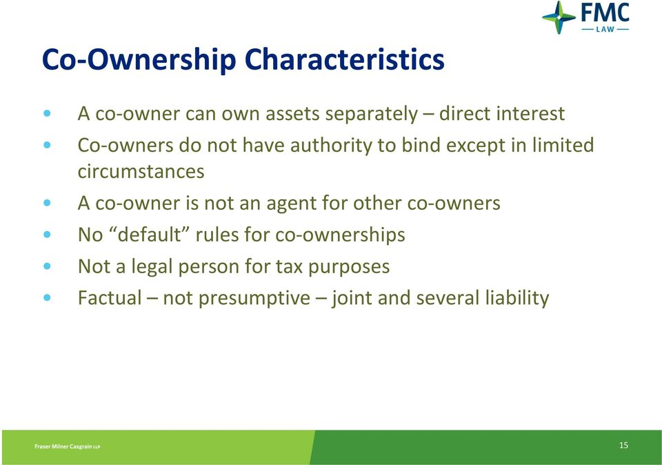 co-owner is not an agent for other co-owners No default rules for co-ownerships
