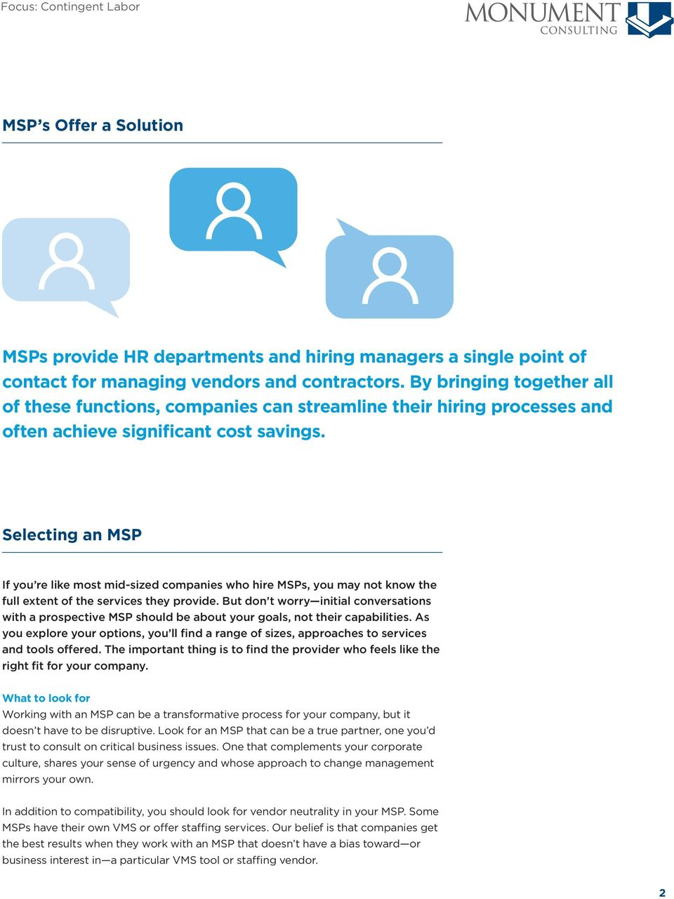 Selecting an MSP If you re like most mid-sized companies who hire MSPs, you may not know the full extent of the services they provide.