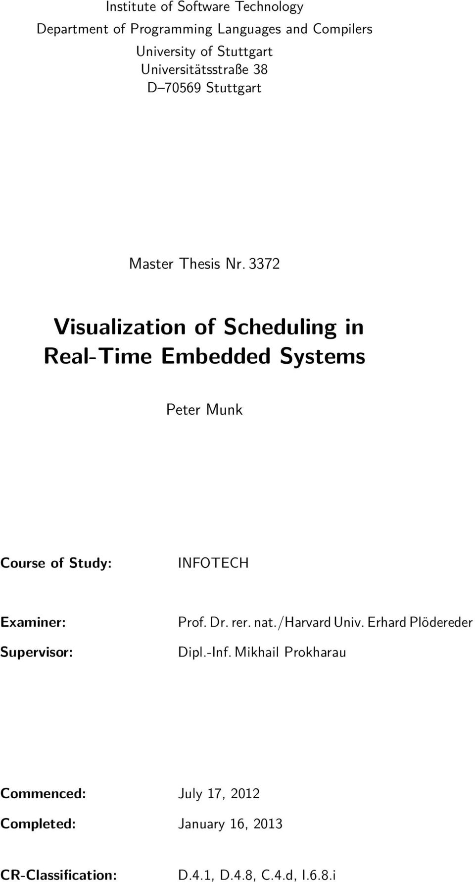 3372 Visualization of Scheduling in Real-Time Embedded Systems Peter Munk Course of Study: INFOTECH Examiner: