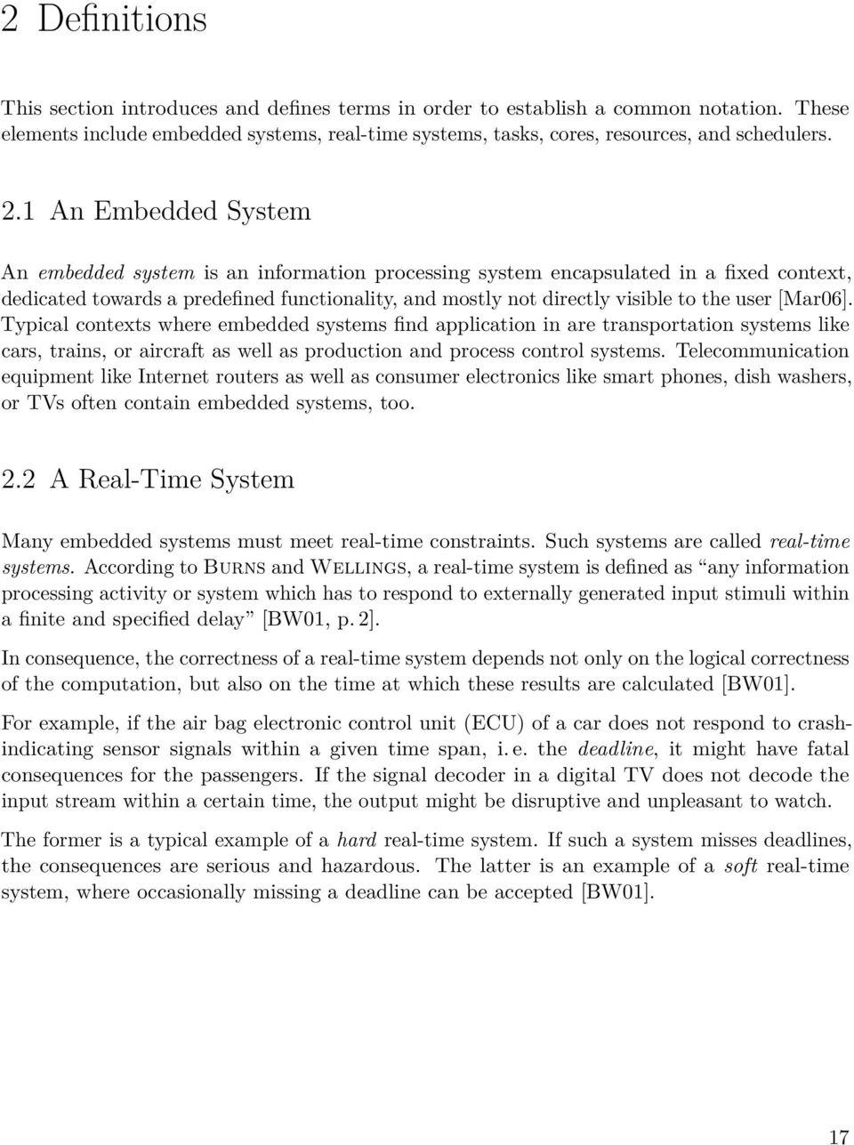 [Mar06]. Typical contexts where embedded systems find application in are transportation systems like cars, trains, or aircraft as well as production and process control systems.