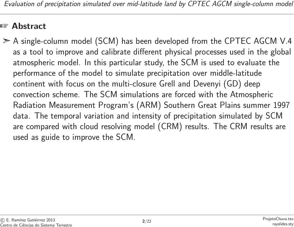 In this particular study, the SCM is used to evaluate the performance of the model to simulate precipitation over middle-latitude continent with focus on the multi-closure Grell