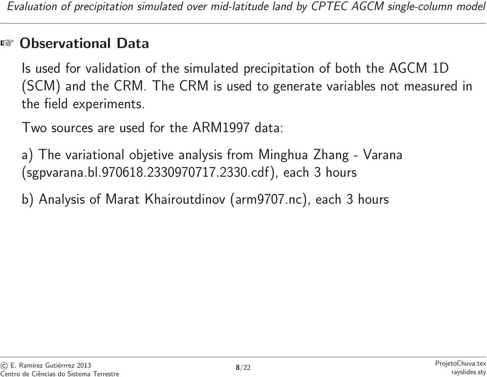 Two sources are used for the ARM1997 data: a) The variational objetive analysis from Minghua Zhang -