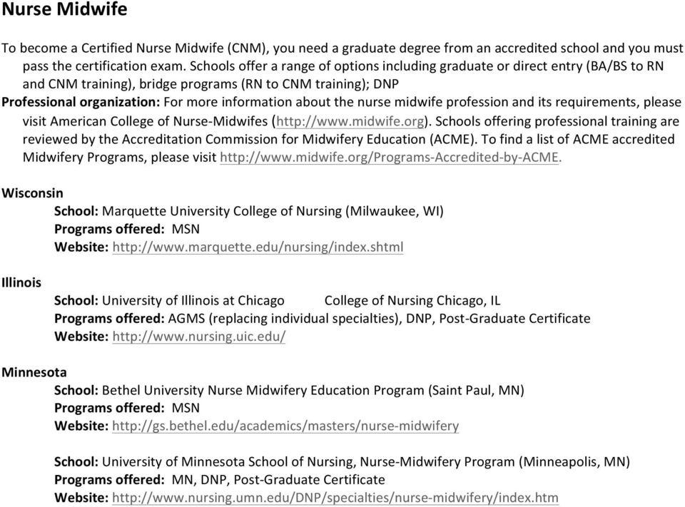 nurse midwife profession and its requirements, please visit American College of Nurse- Midwifes (http://www.midwife.org).