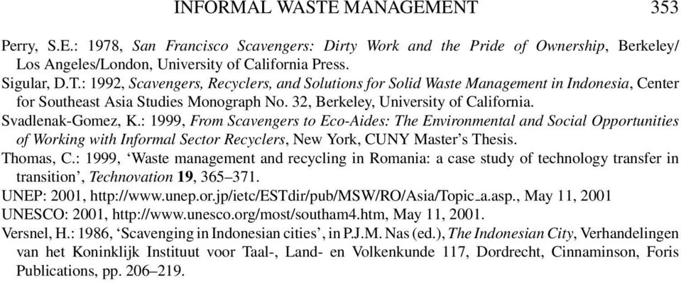 : 1999, From Scavengers to Eco-Aides: The Environmental and Social Opportunities of Working with Informal Sector Recyclers, New York, CUNY Master s Thesis. Thomas, C.