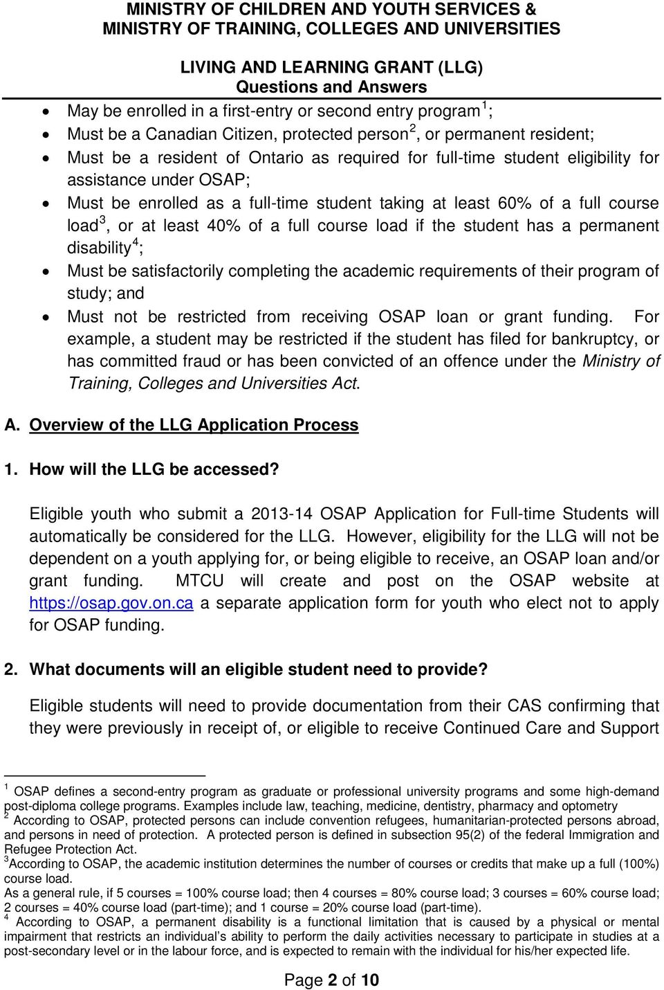 disability 4 ; Must be satisfactorily completing the academic requirements of their program of study; and Must not be restricted from receiving OSAP loan or grant funding.