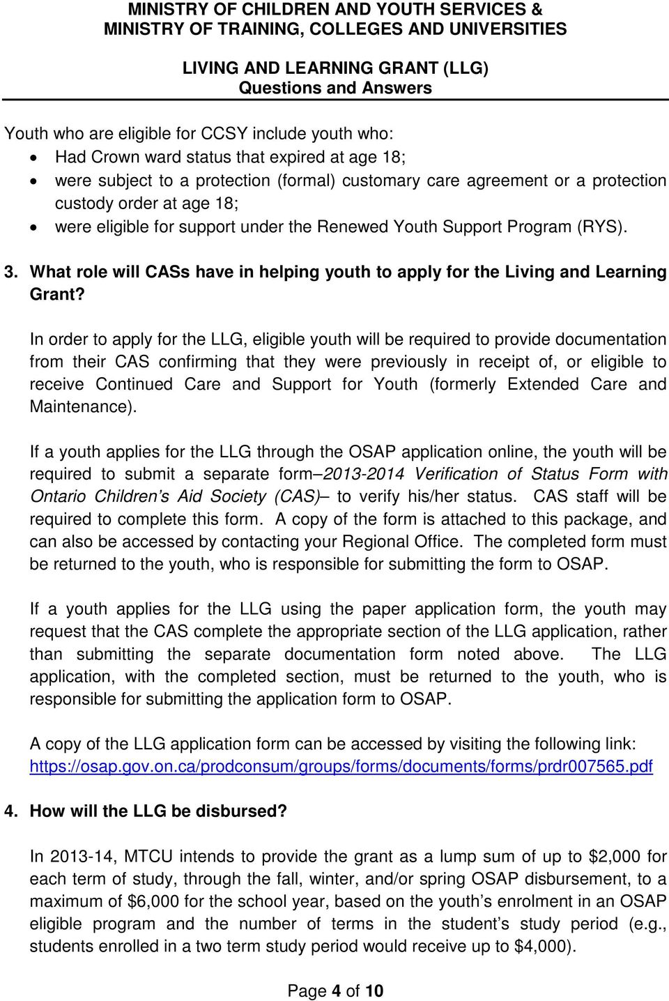 In order to apply for the LLG, eligible youth will be required to provide documentation from their CAS confirming that they were previously in receipt of, or eligible to receive Continued Care and