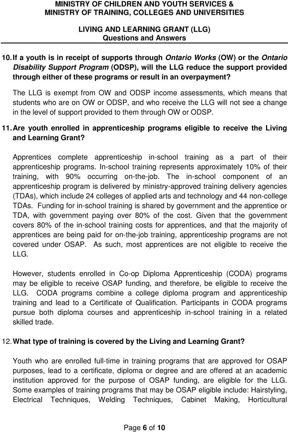 The LLG is exempt from OW and ODSP income assessments, which means that students who are on OW or ODSP, and who receive the LLG will not see a change in the level of support provided to them through