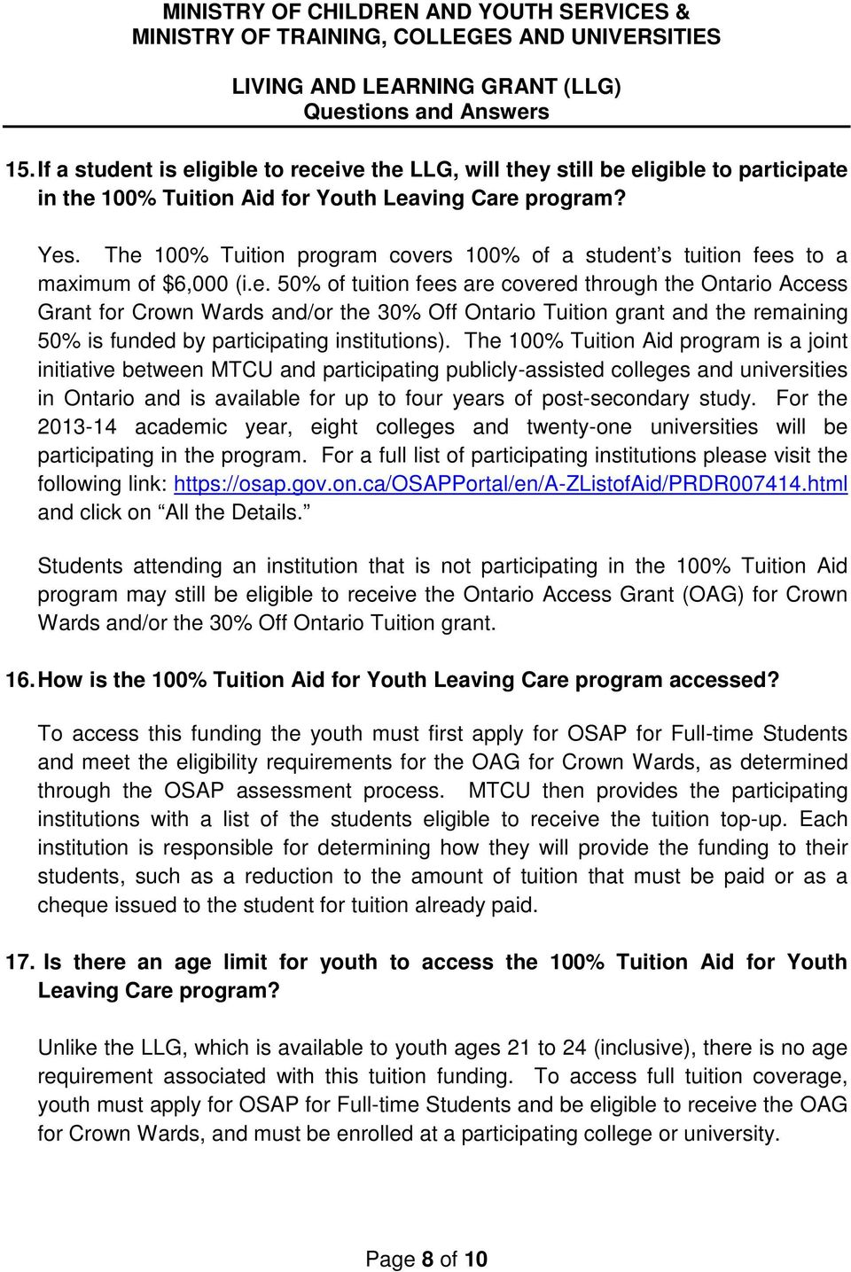 The 100% Tuition Aid program is a joint initiative between MTCU and participating publicly-assisted colleges and universities in Ontario and is available for up to four years of post-secondary study.