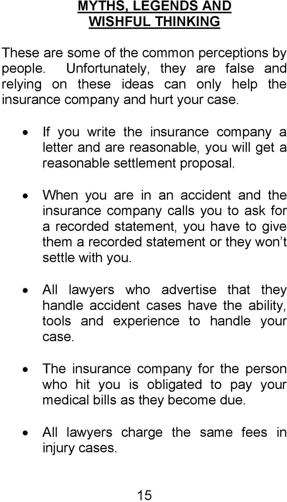 If you write the insurance company a letter and are reasonable, you will get a reasonable settlement proposal.
