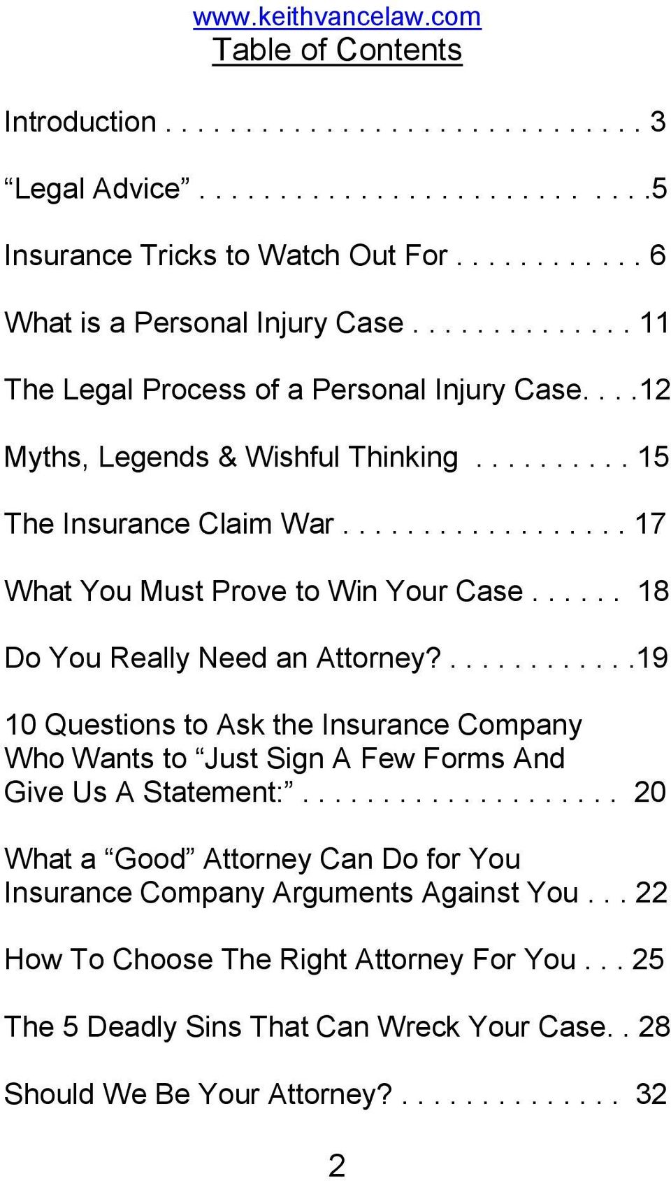 ..... 18 Do You Really Need an Attorney?............19 10 Questions to Ask the Insurance Company Who Wants to Just Sign A Few Forms And Give Us A Statement:.