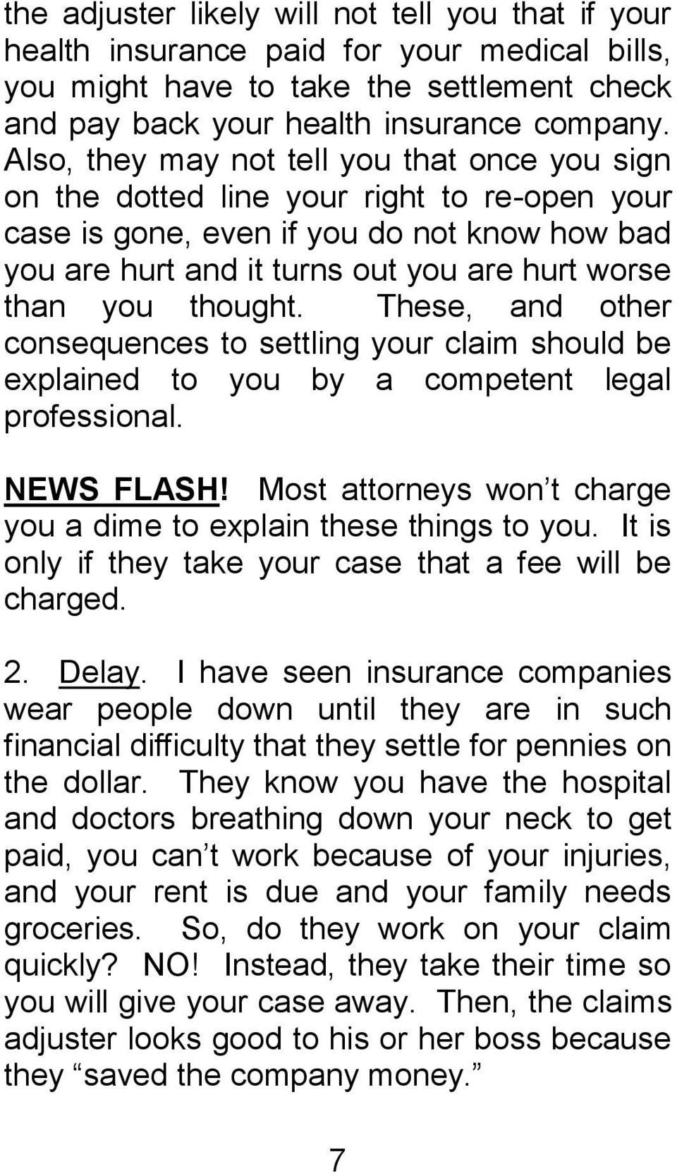 thought. These, and other consequences to settling your claim should be explained to you by a competent legal professional. NEWS FLASH!