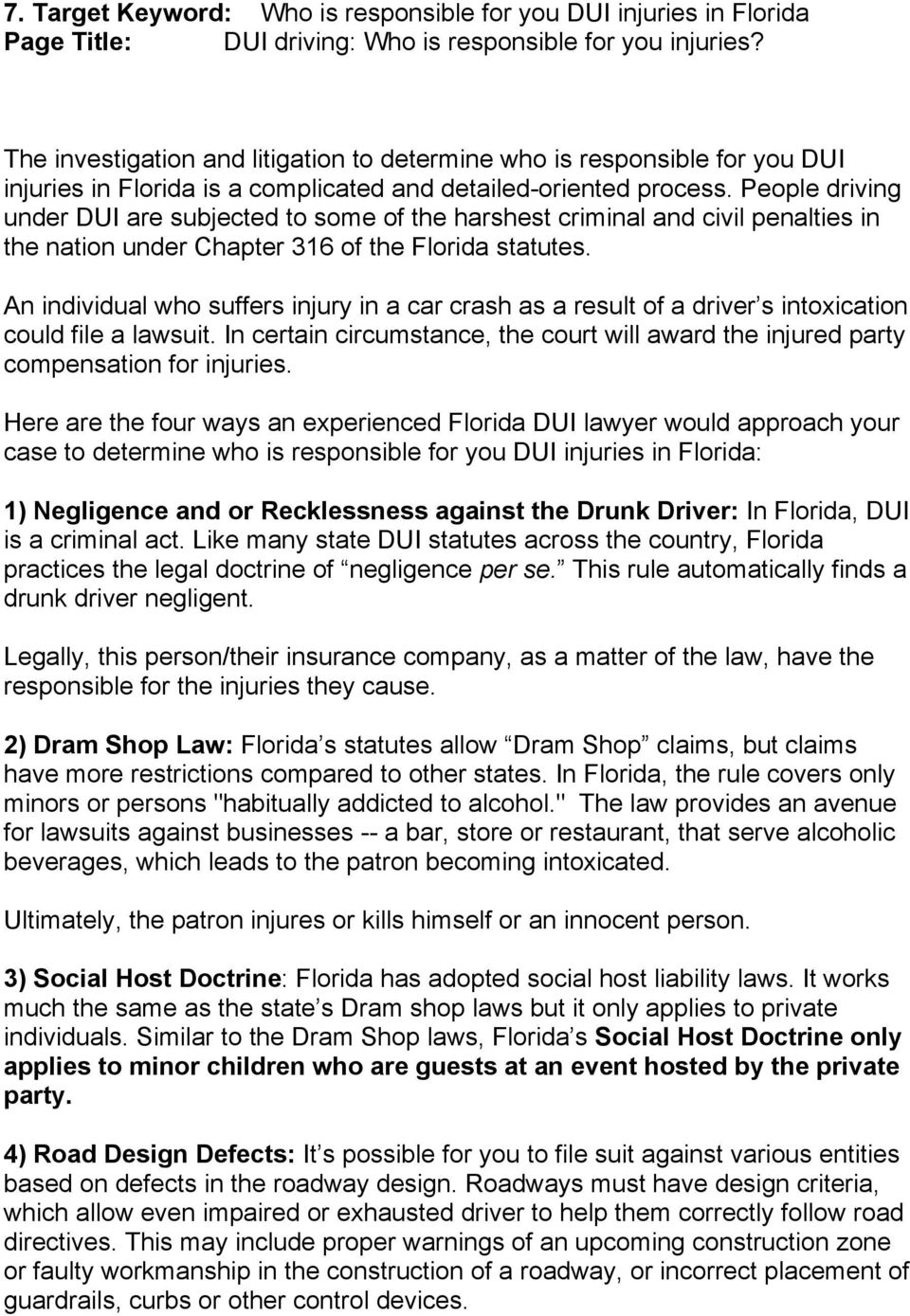 People driving under DUI are subjected to some of the harshest criminal and civil penalties in the nation under Chapter 316 of the Florida statutes.