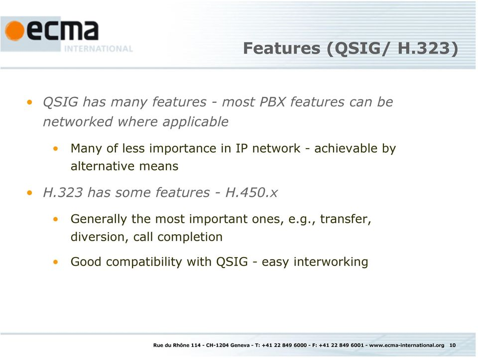 network - achievable by alternative means H.323 has some features - H.450.