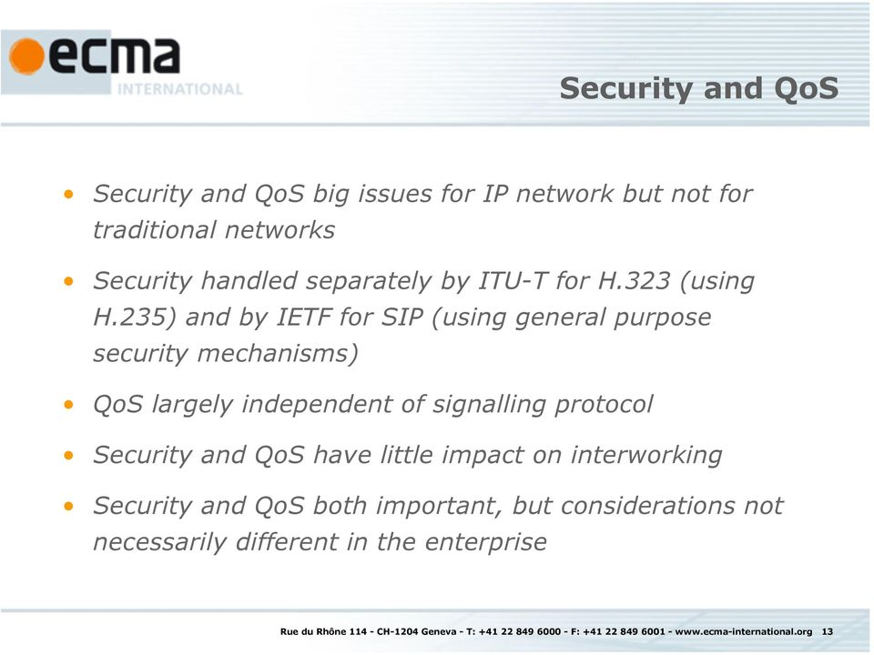 235) and by IETF for SIP (using general purpose security mechanisms) QoS largely independent of signalling protocol Security and