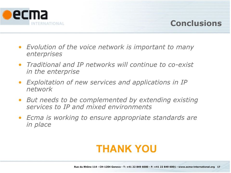 by extending existing services to IP and mixed environments Ecma is working to ensure appropriate standards are in