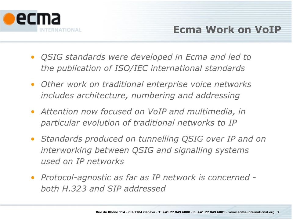 to IP Standards produced on tunnelling QSIG over IP and on interworking between QSIG and signalling systems used on IP networks Protocol-agnostic as far as