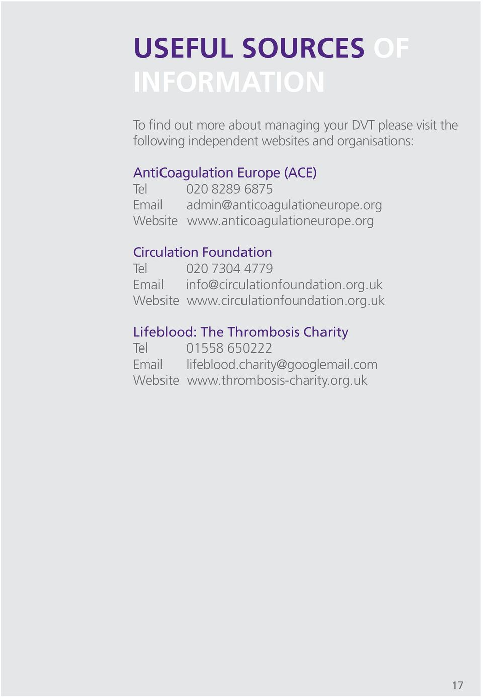 anticoagulationeurope.org Circulation Foundation Tel 020 7304 4779 Email info@circulationfoundation.org.uk Website www.