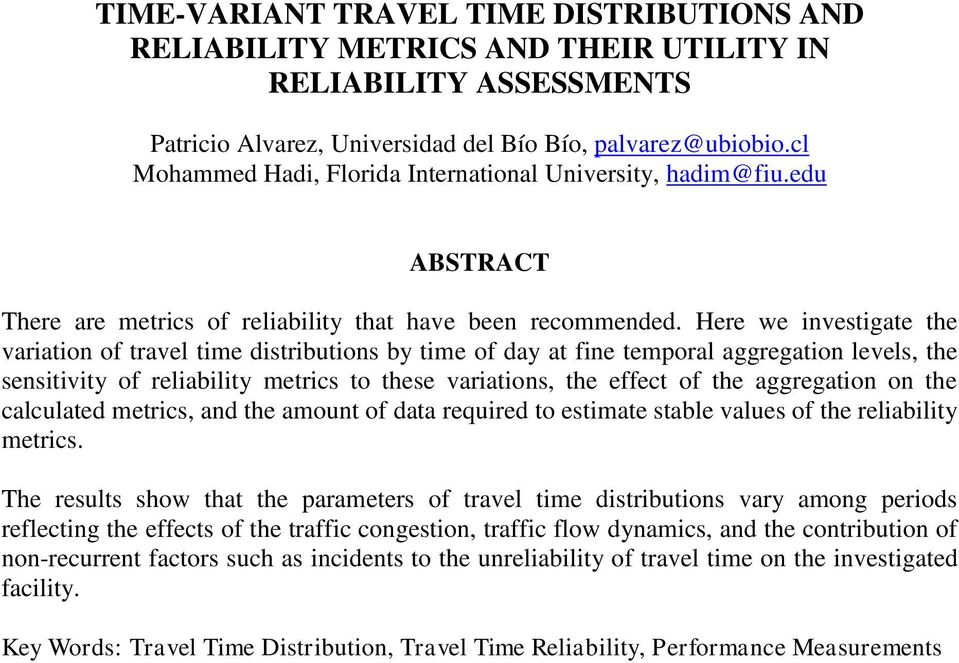 Here we investigate the variation of travel time distributions by time of day at fine temporal aggregation levels, the sensitivity of reliability metrics to these variations, the effect of the