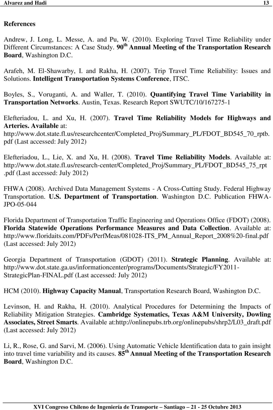 Intelligent Transportation Systems Conference, ITSC. Boyles, S., Voruganti, A. and Waller, T. (2010). Quantifying Travel Time Variability in Transportation Networks. Austin, Texas.