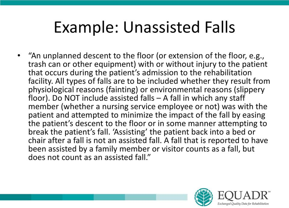 All types of falls are to be included whether they result from physiological reasons (fainting) or environmental reasons (slippery floor).