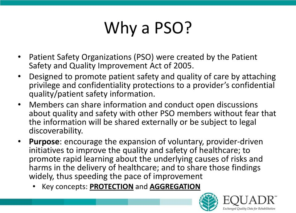 Members can share information and conduct open discussions about quality and safety with other PSO members without fear that the information will be shared externally or be subject to legal