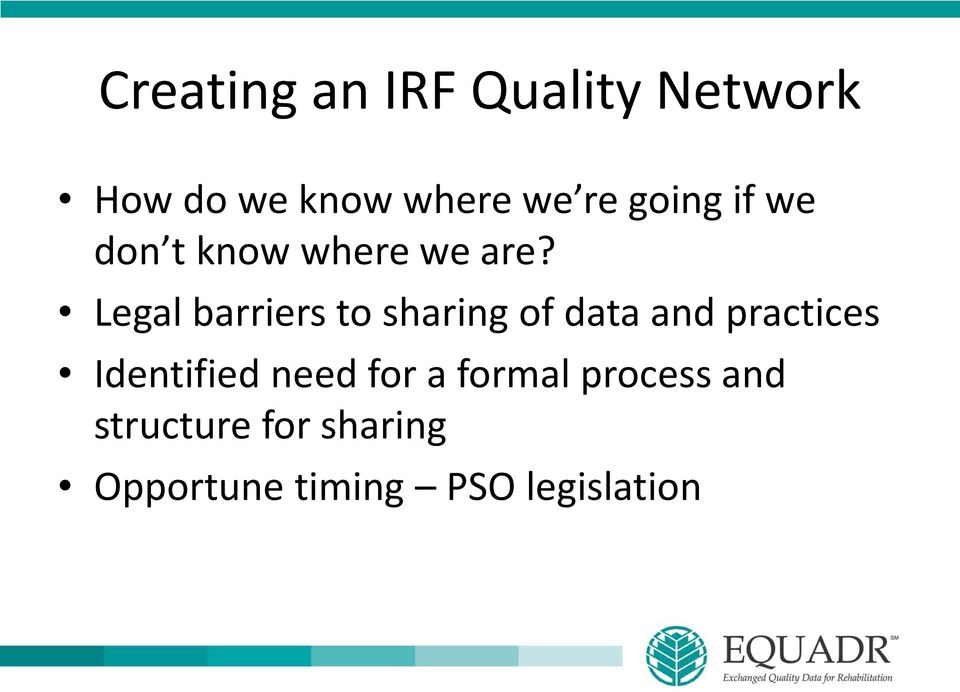 Legal barriers to sharing of data and practices Identified