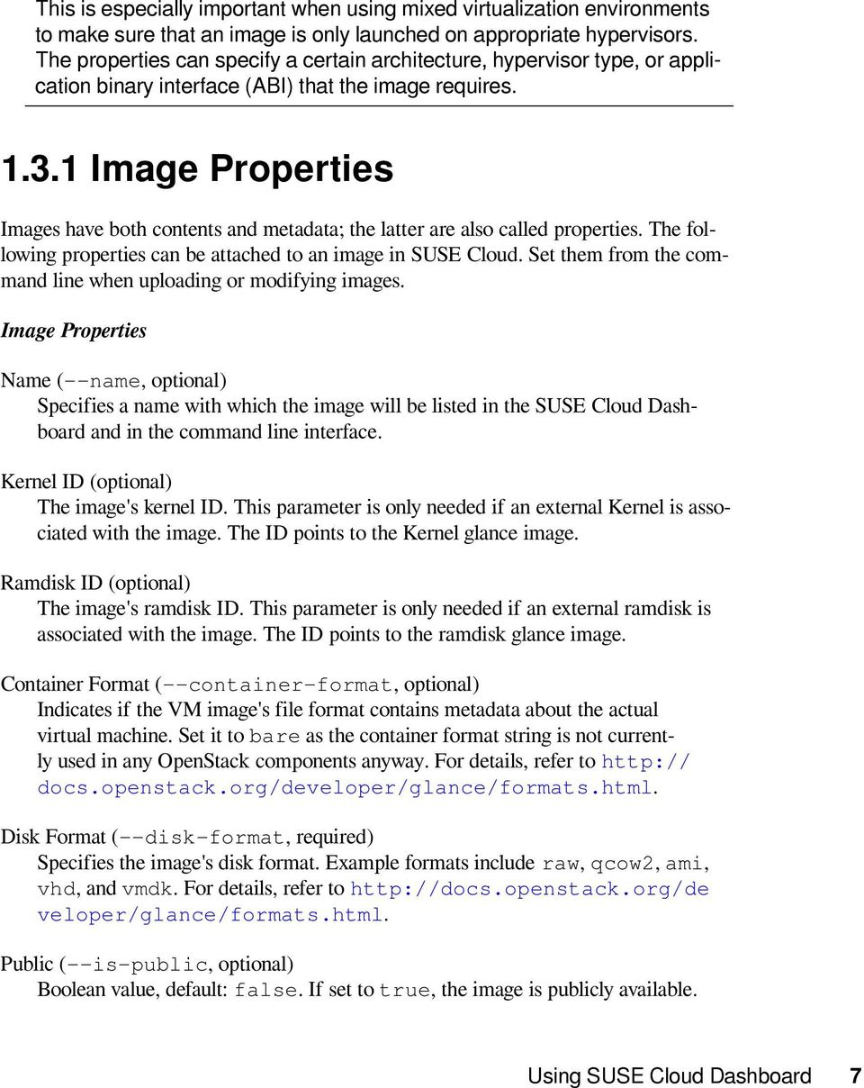 1 Image Properties Images have both contents and metadata; the latter are also called properties. The following properties can be attached to an image in SUSE Cloud.