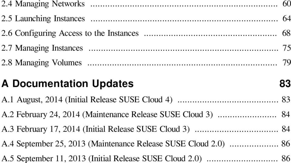 1 August, 2014 (Initial Release SUSE Cloud 4)... 83 A.2 February 24, 2014 (Maintenance Release SUSE Cloud 3)... 84 A.